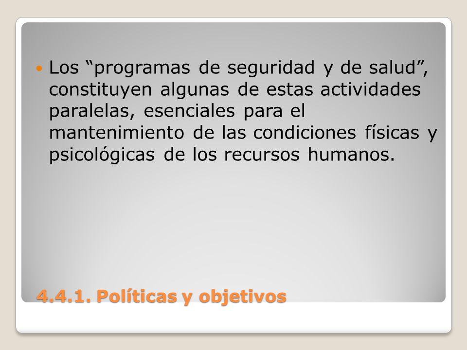 4.4.1. Políticas y objetivos 4.4.1. Políticas y objetivos Los programas de seguridad y de salud, constituyen algunas de estas actividades paralelas, e