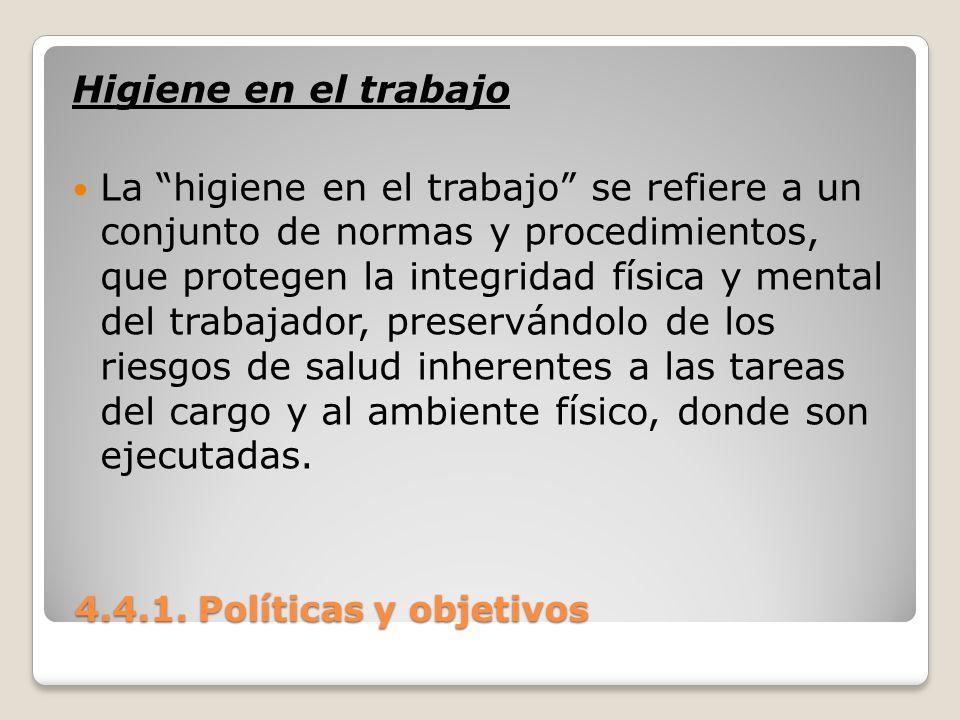 4.4.1. Políticas y objetivos 4.4.1. Políticas y objetivos Higiene en el trabajo La higiene en el trabajo se refiere a un conjunto de normas y procedim