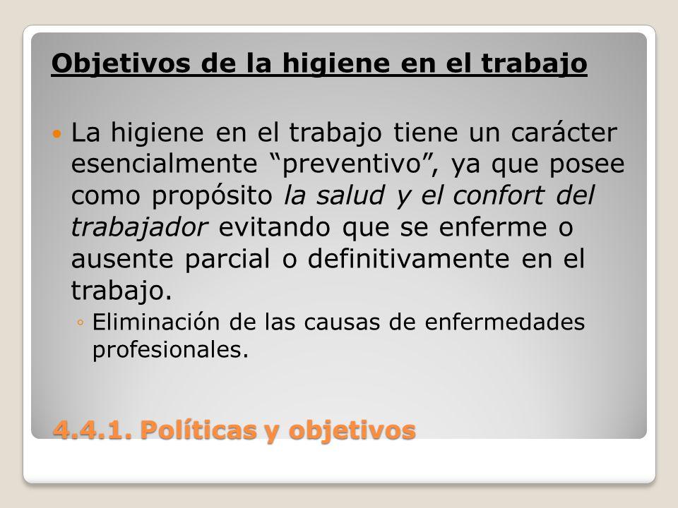 4.4.1. Políticas y objetivos 4.4.1. Políticas y objetivos Objetivos de la higiene en el trabajo La higiene en el trabajo tiene un carácter esencialmen