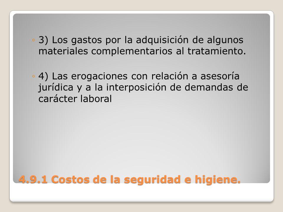 4.9.1 Costos de la seguridad e higiene. 3) Los gastos por la adquisición de algunos materiales complementarios al tratamiento. 4) Las erogaciones con