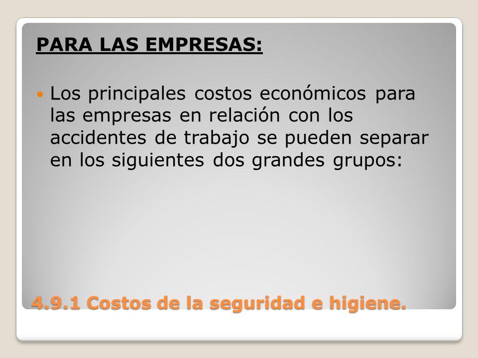 4.9.1 Costos de la seguridad e higiene. PARA LAS EMPRESAS: Los principales costos económicos para las empresas en relación con los accidentes de traba
