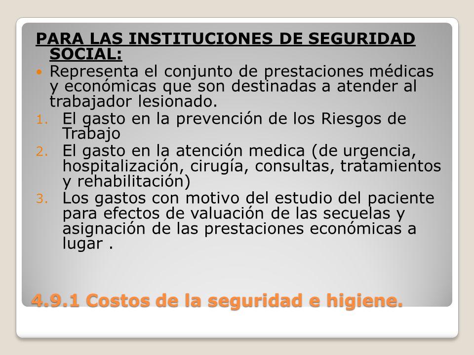 4.9.1 Costos de la seguridad e higiene. PARA LAS INSTITUCIONES DE SEGURIDAD SOCIAL: Representa el conjunto de prestaciones médicas y económicas que so
