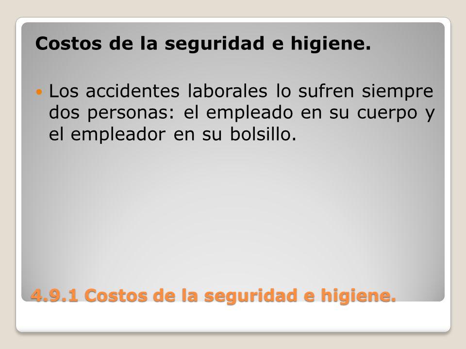4.9.1 Costos de la seguridad e higiene. Costos de la seguridad e higiene. Los accidentes laborales lo sufren siempre dos personas: el empleado en su c