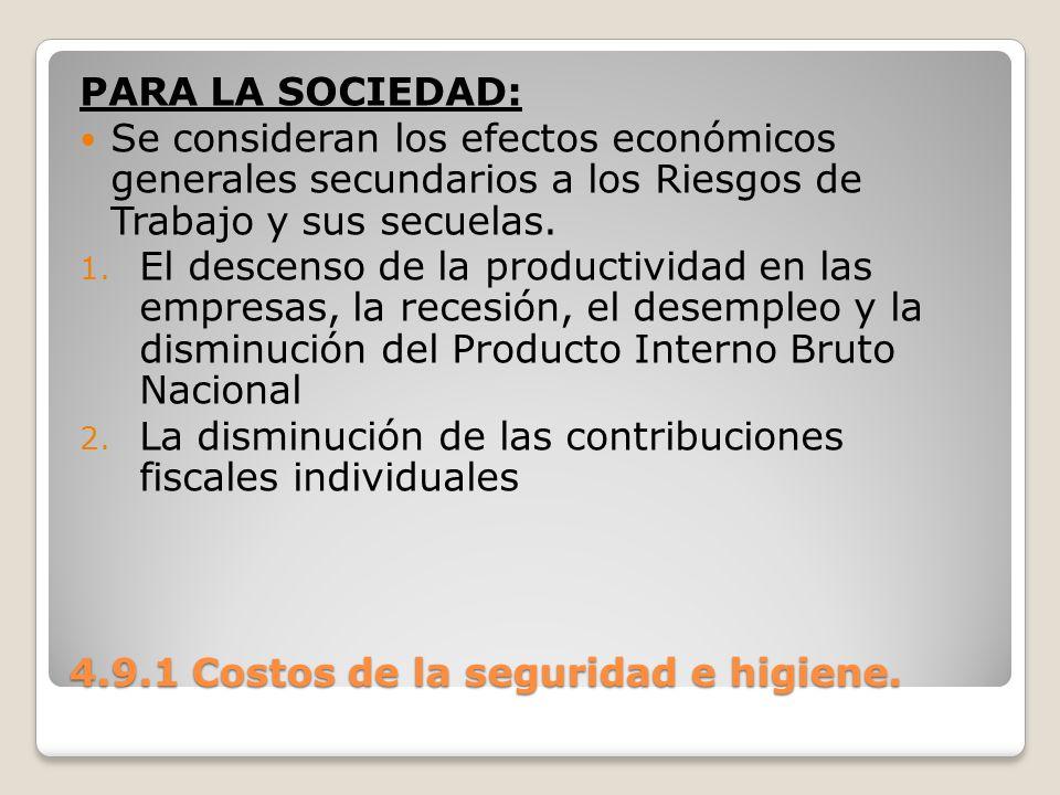 4.9.1 Costos de la seguridad e higiene. PARA LA SOCIEDAD: Se consideran los efectos económicos generales secundarios a los Riesgos de Trabajo y sus se