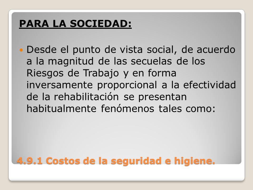 4.9.1 Costos de la seguridad e higiene. PARA LA SOCIEDAD: Desde el punto de vista social, de acuerdo a la magnitud de las secuelas de los Riesgos de T