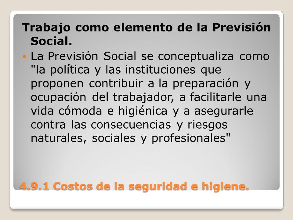 4.9.1 Costos de la seguridad e higiene. Trabajo como elemento de la Previsión Social. La Previsión Social se conceptualiza como