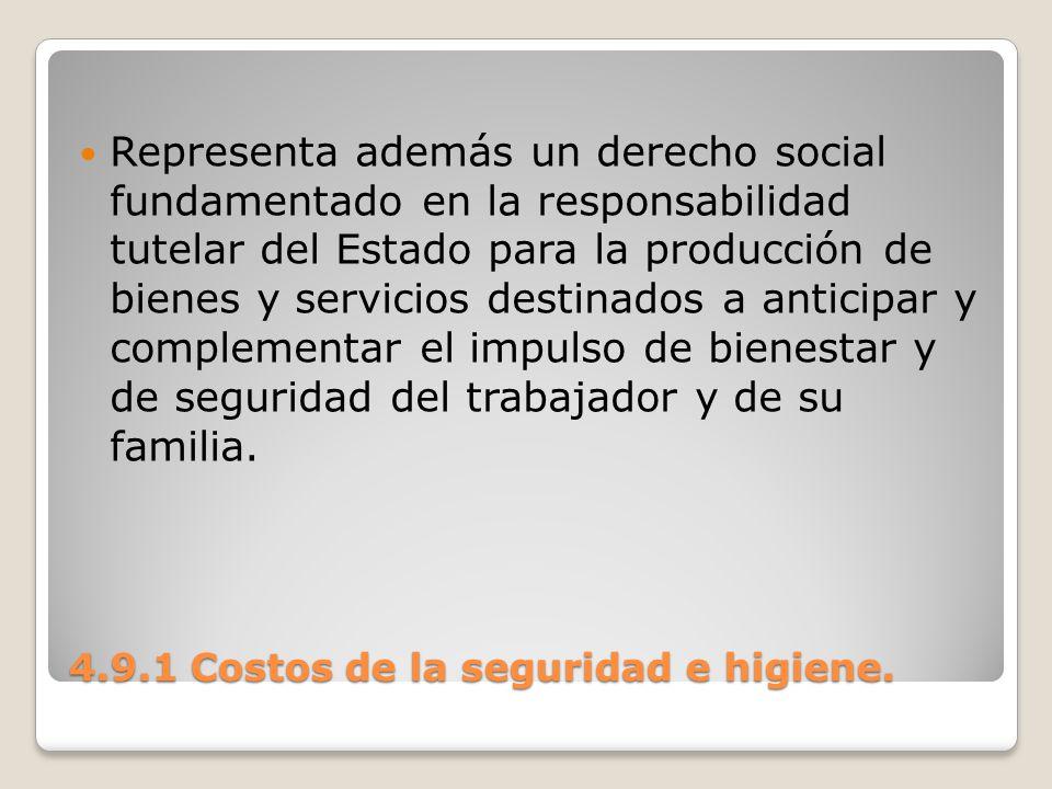 4.9.1 Costos de la seguridad e higiene. Representa además un derecho social fundamentado en la responsabilidad tutelar del Estado para la producción d