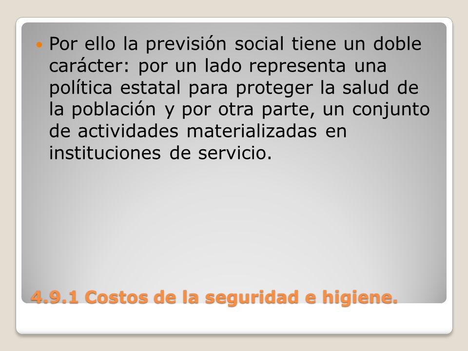 4.9.1 Costos de la seguridad e higiene. Por ello la previsión social tiene un doble carácter: por un lado representa una política estatal para protege
