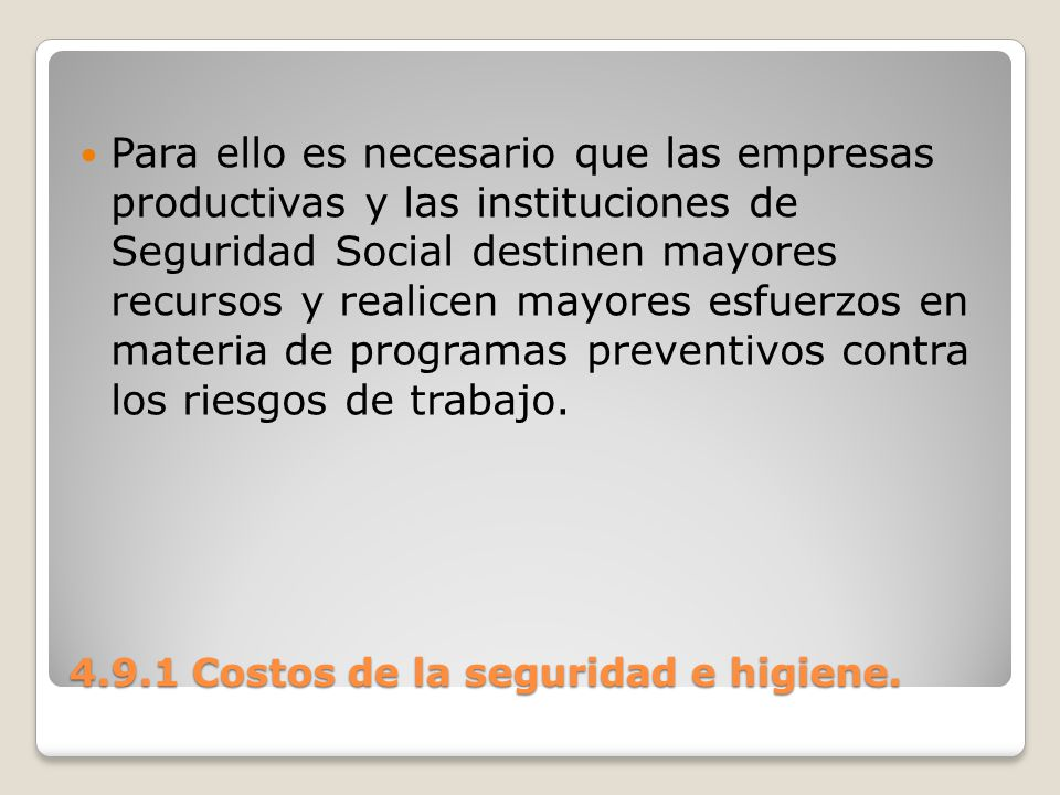 4.9.1 Costos de la seguridad e higiene. Para ello es necesario que las empresas productivas y las instituciones de Seguridad Social destinen mayores r