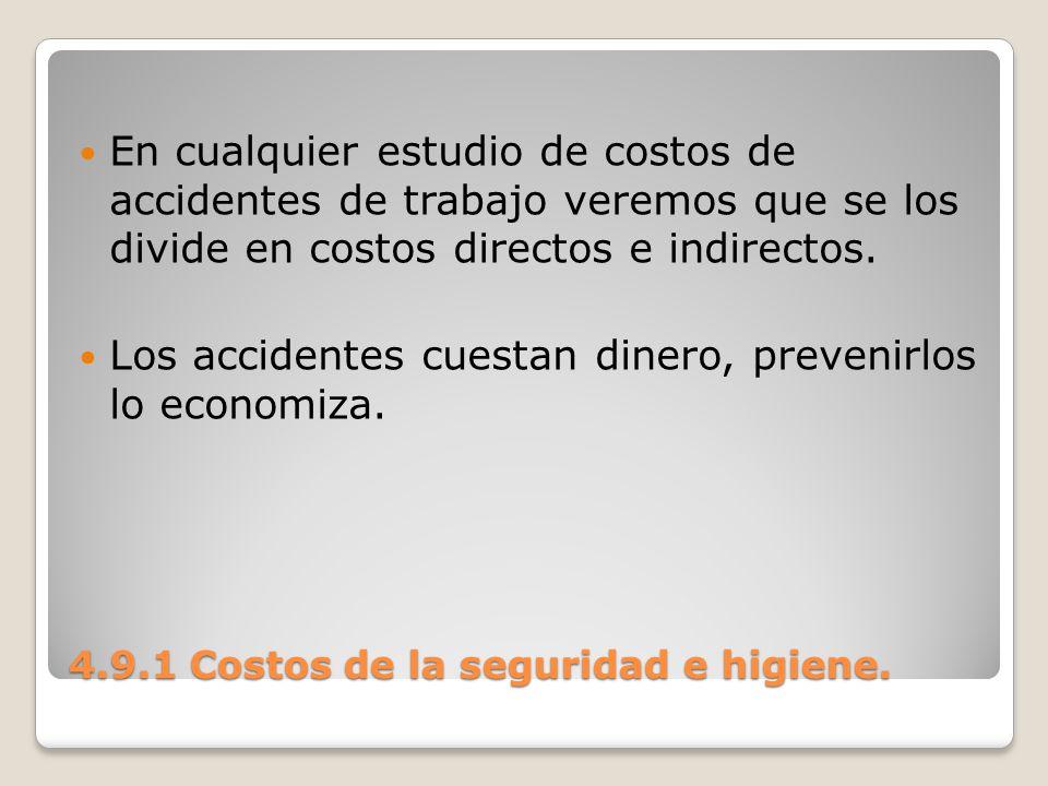 4.9.1 Costos de la seguridad e higiene. En cualquier estudio de costos de accidentes de trabajo veremos que se los divide en costos directos e indirec