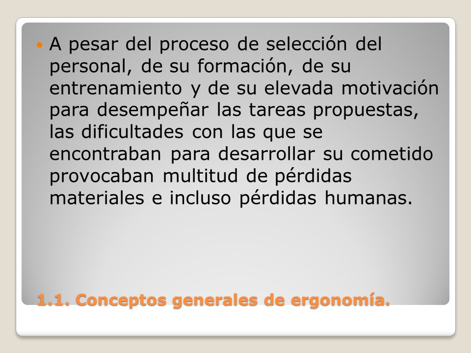 1.1. Conceptos generales de ergonomía. 1.1. Conceptos generales de ergonomía. A pesar del proceso de selección del personal, de su formación, de su en
