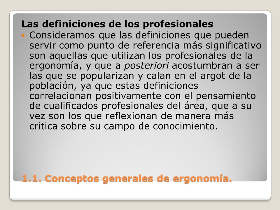 1.1. Conceptos generales de ergonomía. 1.1. Conceptos generales de ergonomía. Las definiciones de los profesionales Consideramos que las definiciones