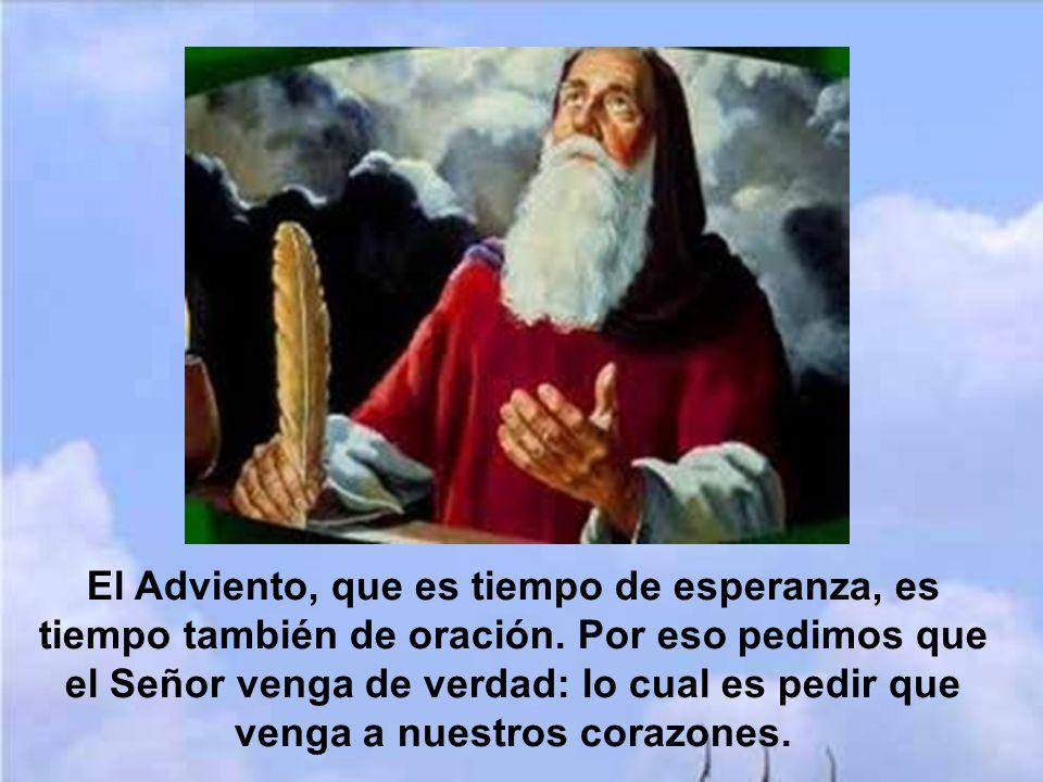 4) La oración. La esperanza no confía en sus fuerzas sino en las de Dios. Por eso debe orar. El que espera ora, el que espera intensamente suplica, el