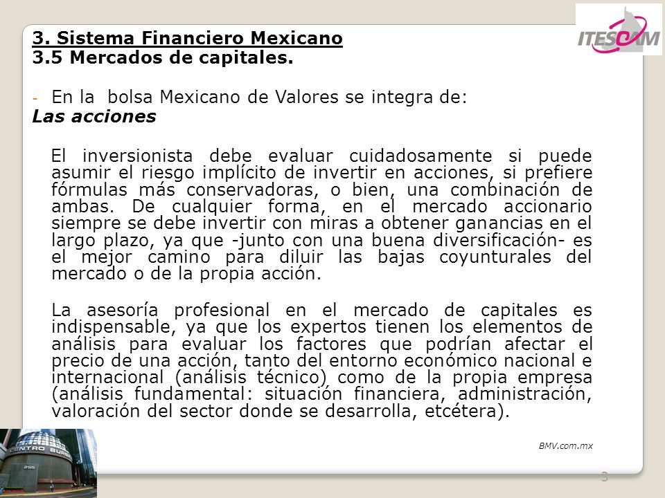 3 3. Sistema Financiero Mexicano 3.5 Mercados de capitales. - En la bolsa Mexicano de Valores se integra de: Las acciones El inversionista debe evalua