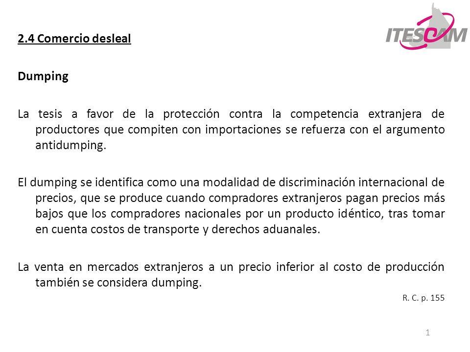 1 2.4 Comercio desleal Dumping La tesis a favor de la protección contra la competencia extranjera de productores que compiten con importaciones se ref