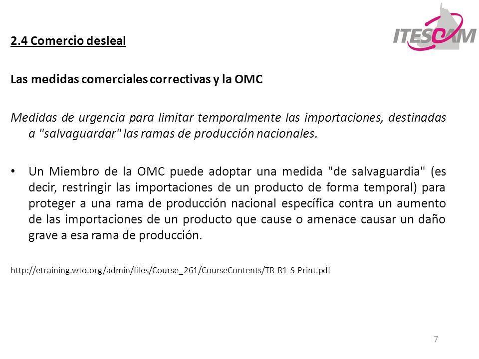 7 2.4 Comercio desleal Las medidas comerciales correctivas y la OMC Medidas de urgencia para limitar temporalmente las importaciones, destinadas a