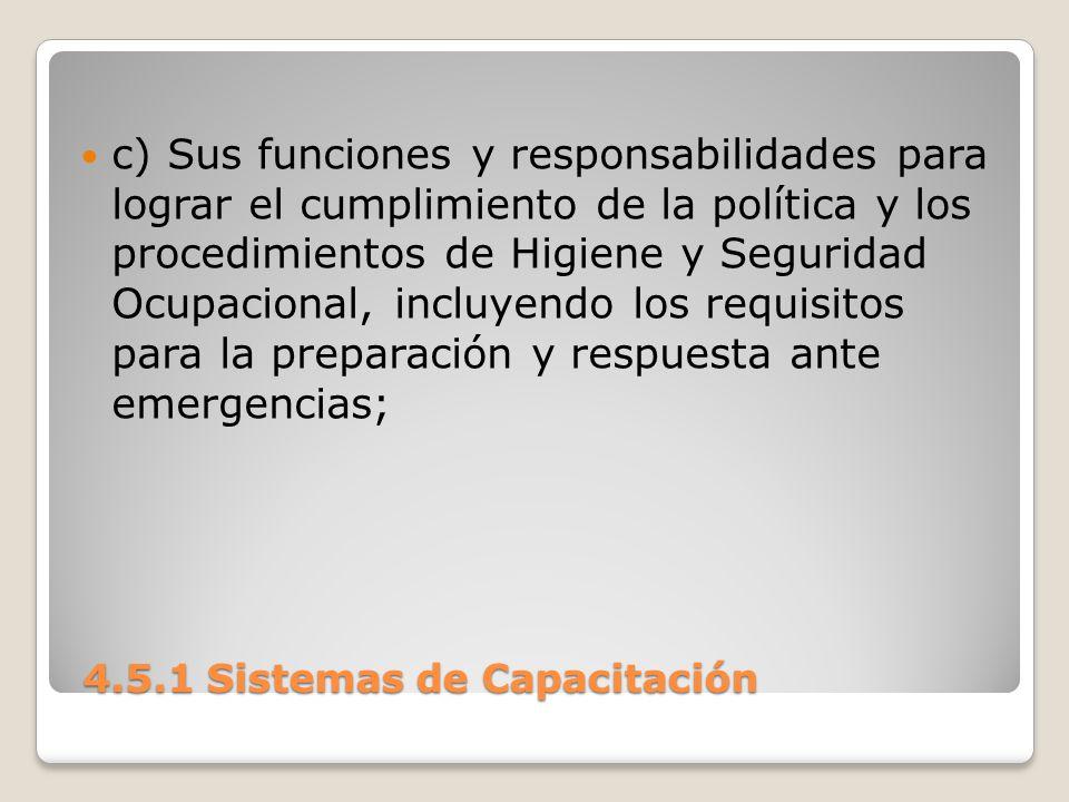 4.5.1 Sistemas de Capacitación 4.5.1 Sistemas de Capacitación c) Sus funciones y responsabilidades para lograr el cumplimiento de la política y los procedimientos de Higiene y Seguridad Ocupacional, incluyendo los requisitos para la preparación y respuesta ante emergencias;