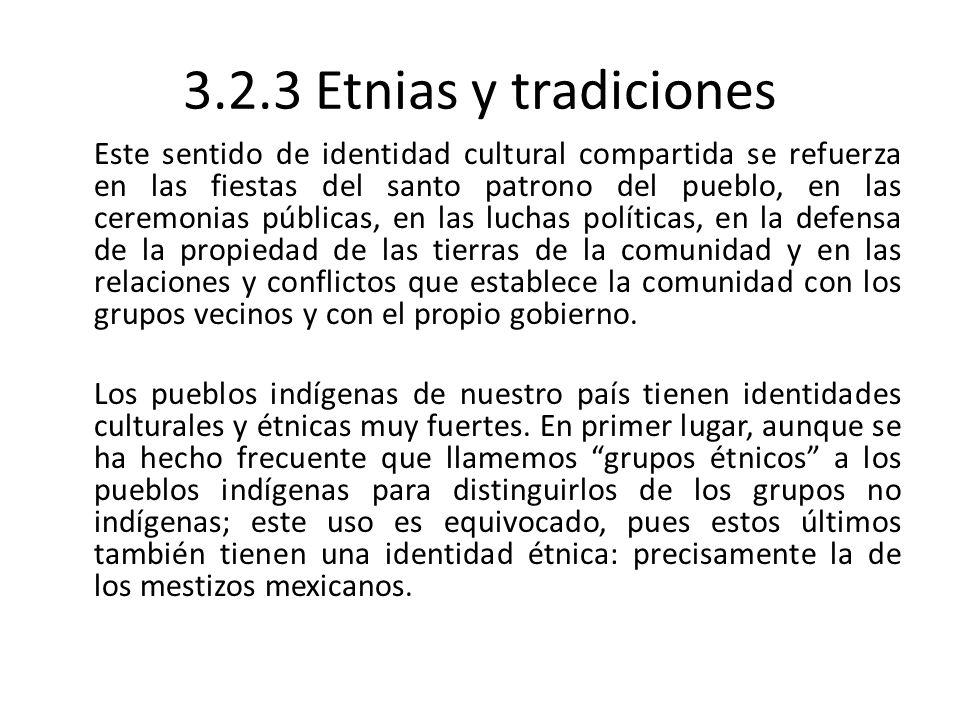 3.2.3 Etnias y tradiciones Este sentido de identidad cultural compartida se refuerza en las fiestas del santo patrono del pueblo, en las ceremonias pú