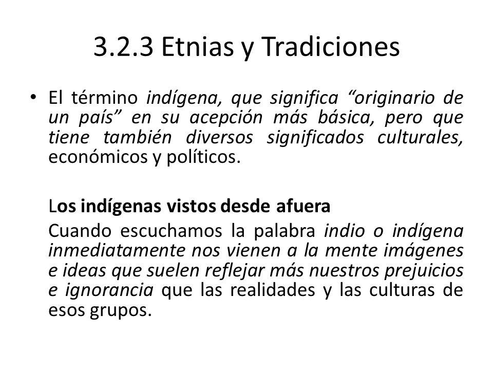 3.2.3 Etnias y Tradiciones El término indígena, que significa originario de un país en su acepción más básica, pero que tiene también diversos signifi
