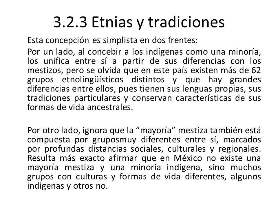 3.2.3 Etnias y tradiciones Esta concepción es simplista en dos frentes: Por un lado, al concebir a los indígenas como una minoría, los unifica entre s
