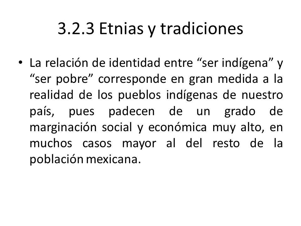 3.2.3 Etnias y tradiciones La relación de identidad entre ser indígena y ser pobre corresponde en gran medida a la realidad de los pueblos indígenas d