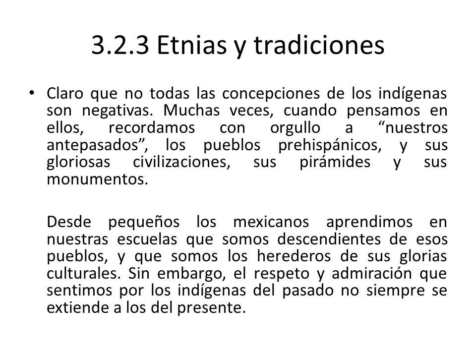 3.2.3 Etnias y tradiciones Claro que no todas las concepciones de los indígenas son negativas. Muchas veces, cuando pensamos en ellos, recordamos con