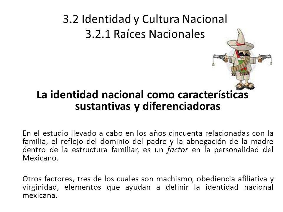 3.2 Identidad y Cultura Nacional 3.2.1 Raíces Nacionales La identidad nacional como características sustantivas y diferenciadoras En el estudio llevad