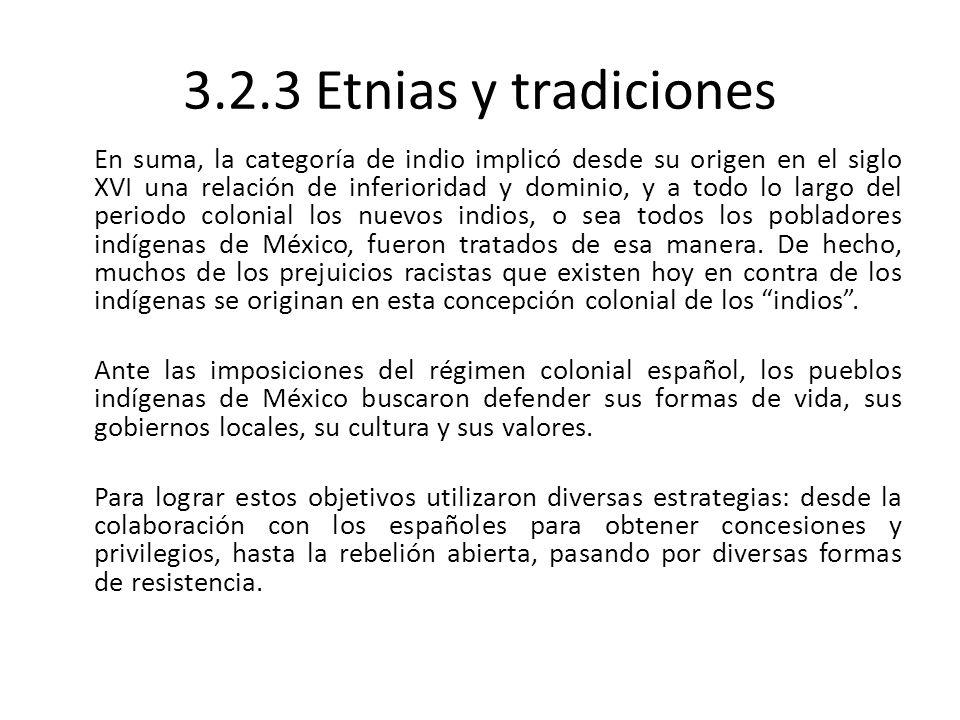 3.2.3 Etnias y tradiciones En suma, la categoría de indio implicó desde su origen en el siglo XVI una relación de inferioridad y dominio, y a todo lo