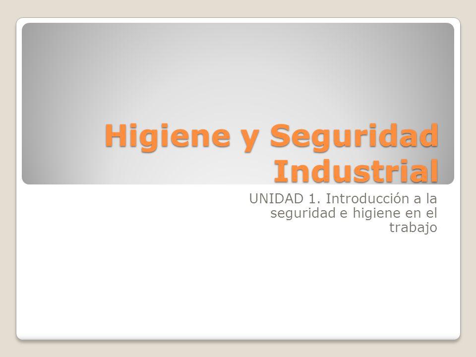 Higiene y Seguridad Industrial UNIDAD 1. Introducción a la seguridad e higiene en el trabajo