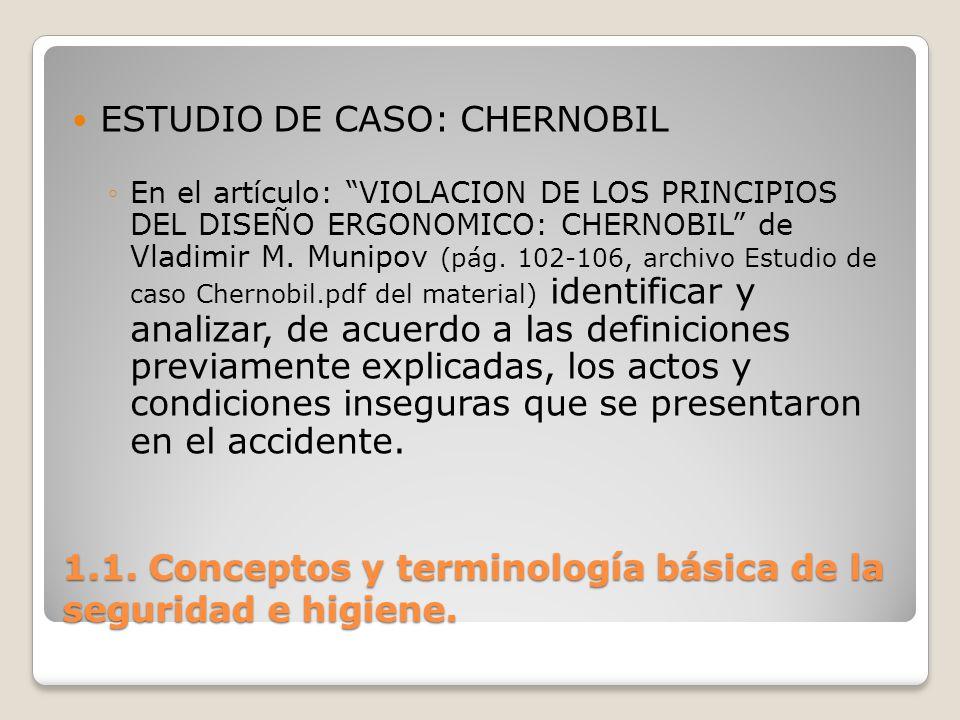 1.1. Conceptos y terminología básica de la seguridad e higiene. ESTUDIO DE CASO: CHERNOBIL En el artículo: VIOLACION DE LOS PRINCIPIOS DEL DISEÑO ERGO