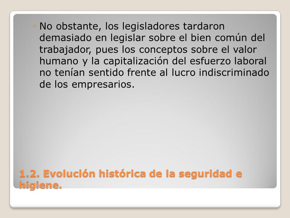 1.2. Evolución histórica de la seguridad e higiene. No obstante, los legisladores tardaron demasiado en legislar sobre el bien común del trabajador, p