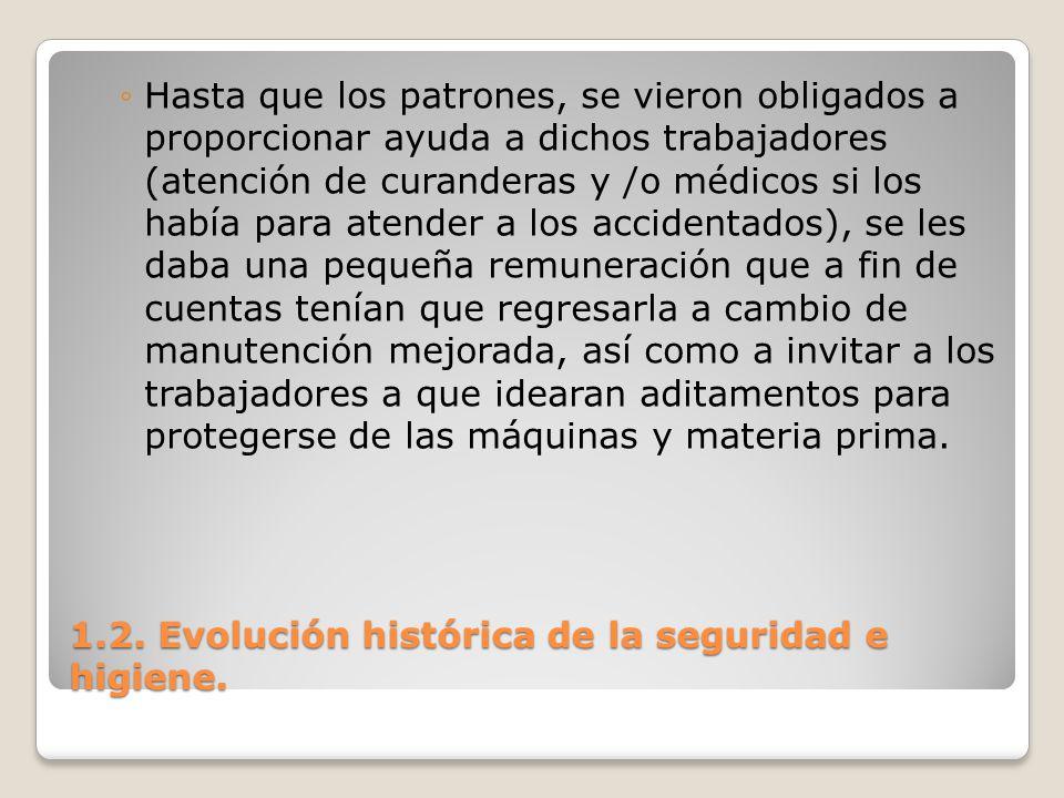 1.2. Evolución histórica de la seguridad e higiene. Hasta que los patrones, se vieron obligados a proporcionar ayuda a dichos trabajadores (atención d