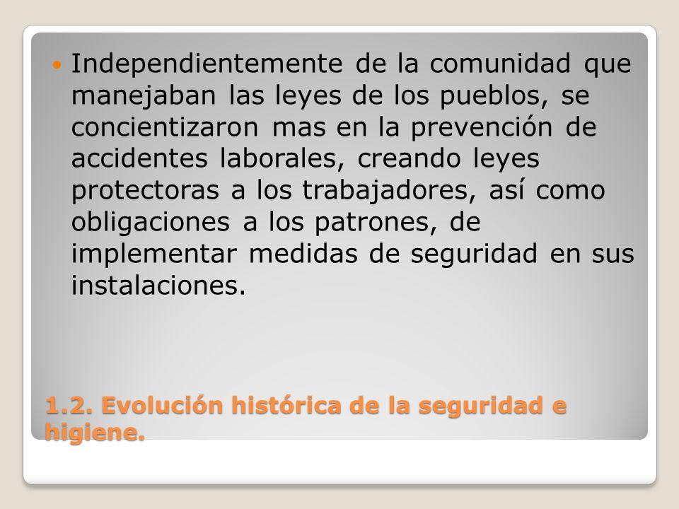 1.2. Evolución histórica de la seguridad e higiene. Independientemente de la comunidad que manejaban las leyes de los pueblos, se concientizaron mas e