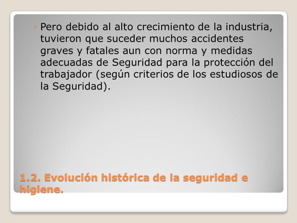 1.2. Evolución histórica de la seguridad e higiene. Pero debido al alto crecimiento de la industria, tuvieron que suceder muchos accidentes graves y f