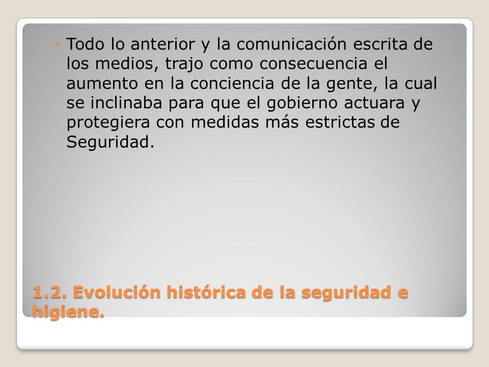 1.2. Evolución histórica de la seguridad e higiene. Todo lo anterior y la comunicación escrita de los medios, trajo como consecuencia el aumento en la