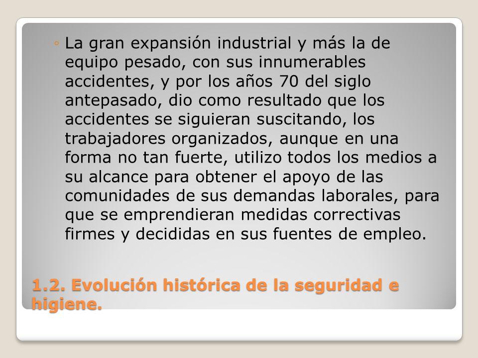 1.2. Evolución histórica de la seguridad e higiene. La gran expansión industrial y más la de equipo pesado, con sus innumerables accidentes, y por los