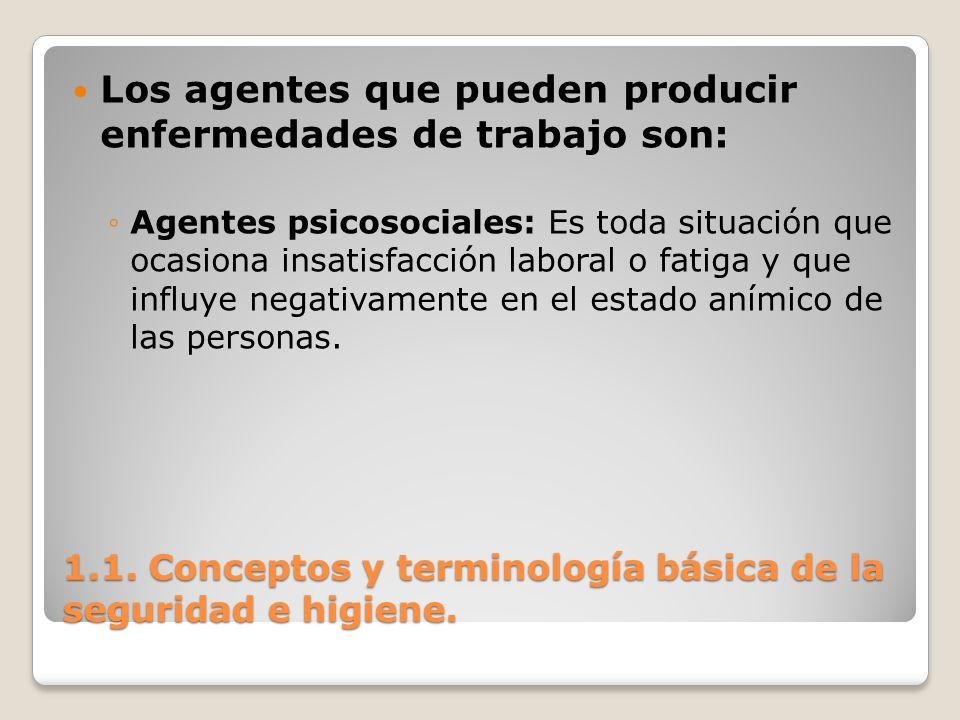 1.1. Conceptos y terminología básica de la seguridad e higiene. Los agentes que pueden producir enfermedades de trabajo son: Agentes psicosociales: Es
