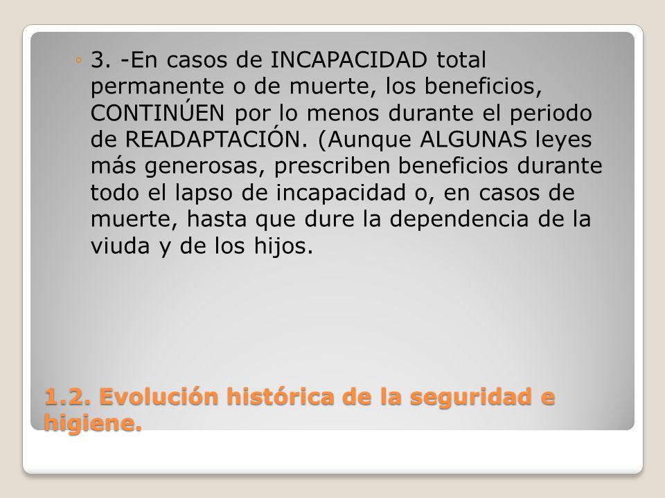 1.2. Evolución histórica de la seguridad e higiene. 3. -En casos de INCAPACIDAD total permanente o de muerte, los beneficios, CONTINÚEN por lo menos d