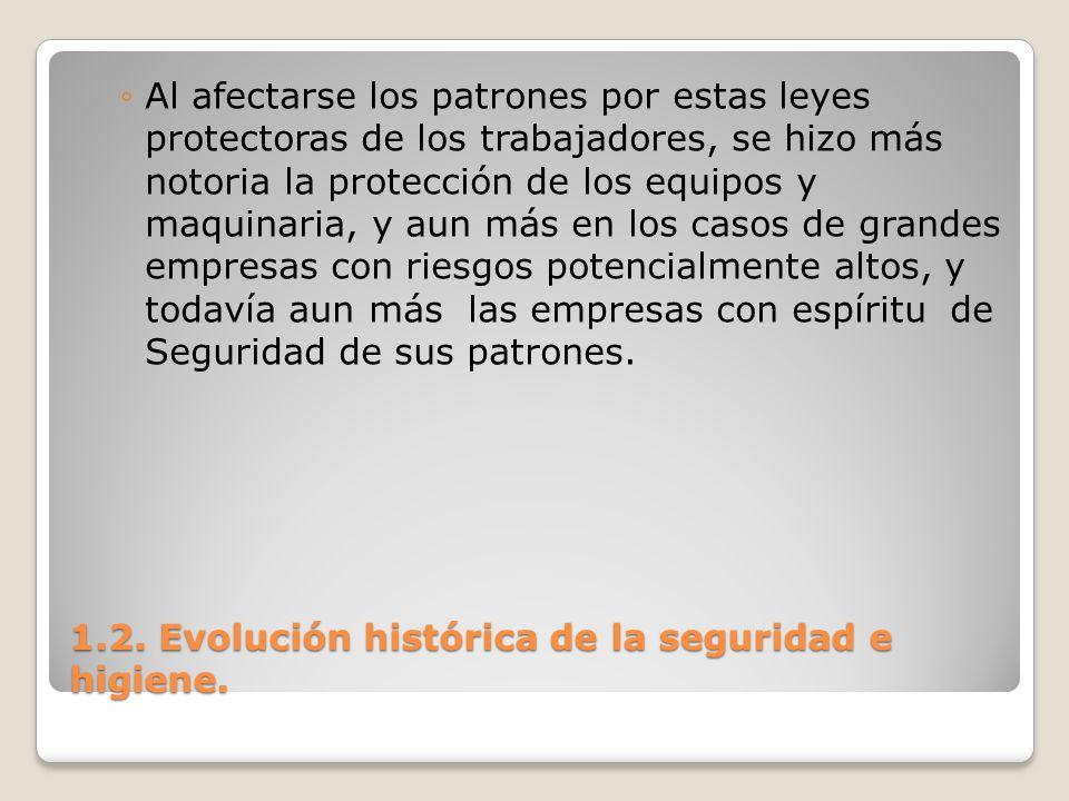1.2. Evolución histórica de la seguridad e higiene. Al afectarse los patrones por estas leyes protectoras de los trabajadores, se hizo más notoria la