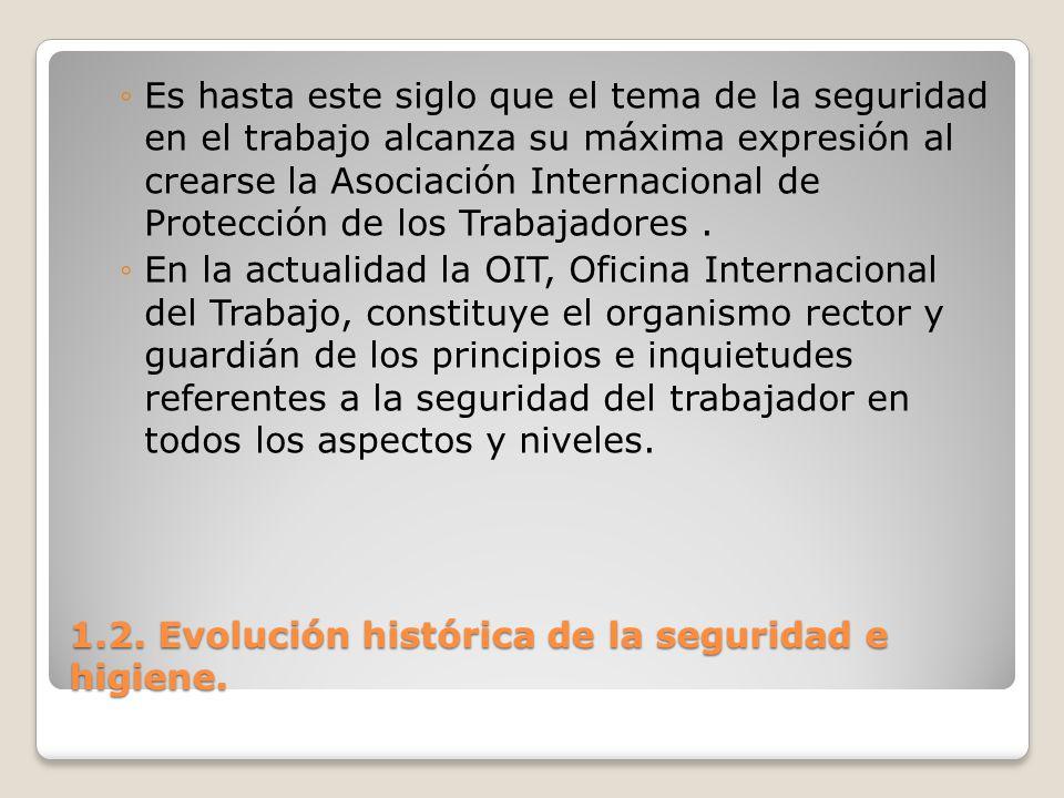 1.2. Evolución histórica de la seguridad e higiene. Es hasta este siglo que el tema de la seguridad en el trabajo alcanza su máxima expresión al crear