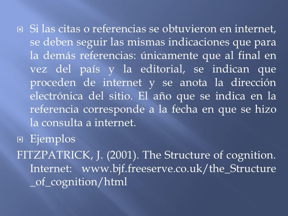 Si las citas o referencias se obtuvieron en internet, se deben seguir las mismas indicaciones que para la demás referencias: únicamente que al final e