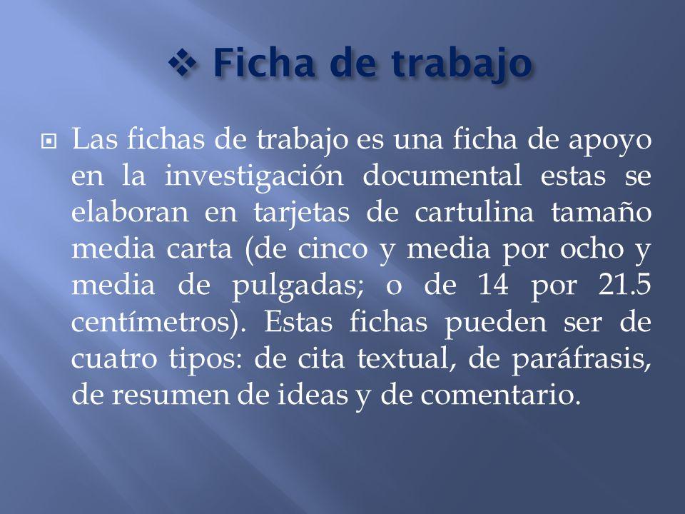 Ficha de trabajo Ficha de trabajo Las fichas de trabajo es una ficha de apoyo en la investigación documental estas se elaboran en tarjetas de cartulin