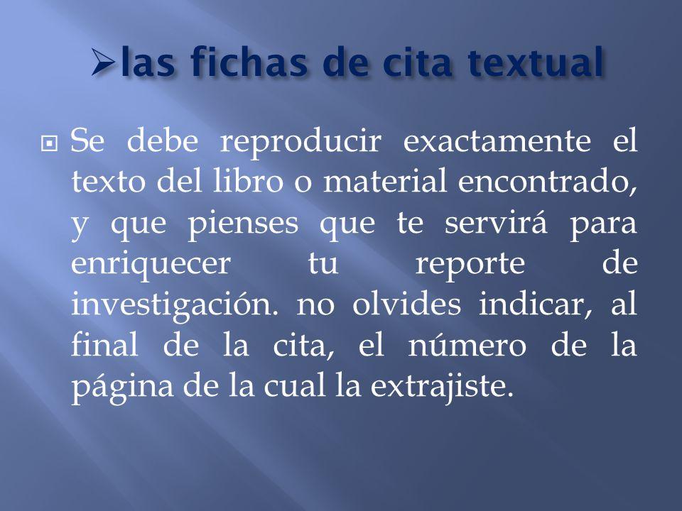 las fichas de cita textual las fichas de cita textual Se debe reproducir exactamente el texto del libro o material encontrado, y que pienses que te se
