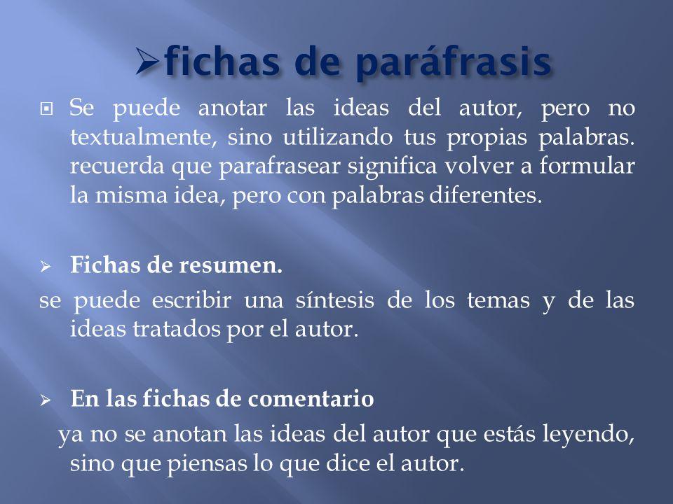 fichas de paráfrasis fichas de paráfrasis Se puede anotar las ideas del autor, pero no textualmente, sino utilizando tus propias palabras. recuerda qu