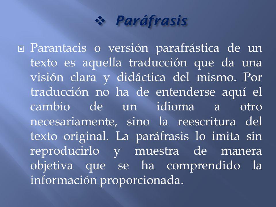 Paráfrasis Paráfrasis Parantacis o versión parafrástica de un texto es aquella traducción que da una visión clara y didáctica del mismo. Por traducció