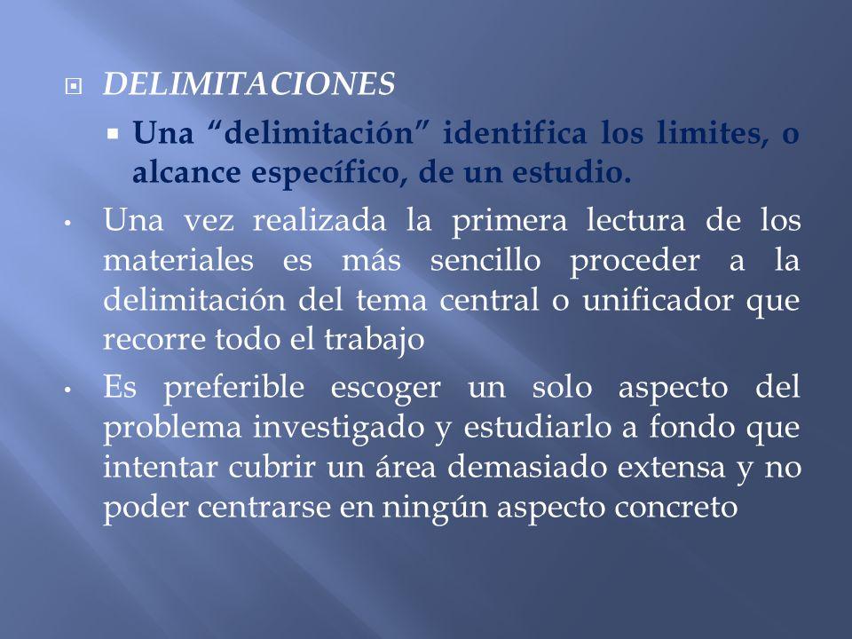 DELIMITACIONES Una delimitación identifica los limites, o alcance específico, de un estudio. Una vez realizada la primera lectura de los materiales es