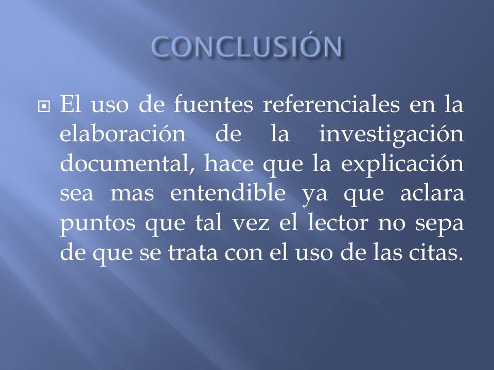 El uso de fuentes referenciales en la elaboración de la investigación documental, hace que la explicación sea mas entendible ya que aclara puntos que
