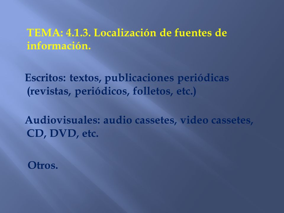 TEMA: 4.1.3. Localización de fuentes de información. Escritos: textos, publicaciones periódicas (revistas, periódicos, folletos, etc.) Audiovisuales: