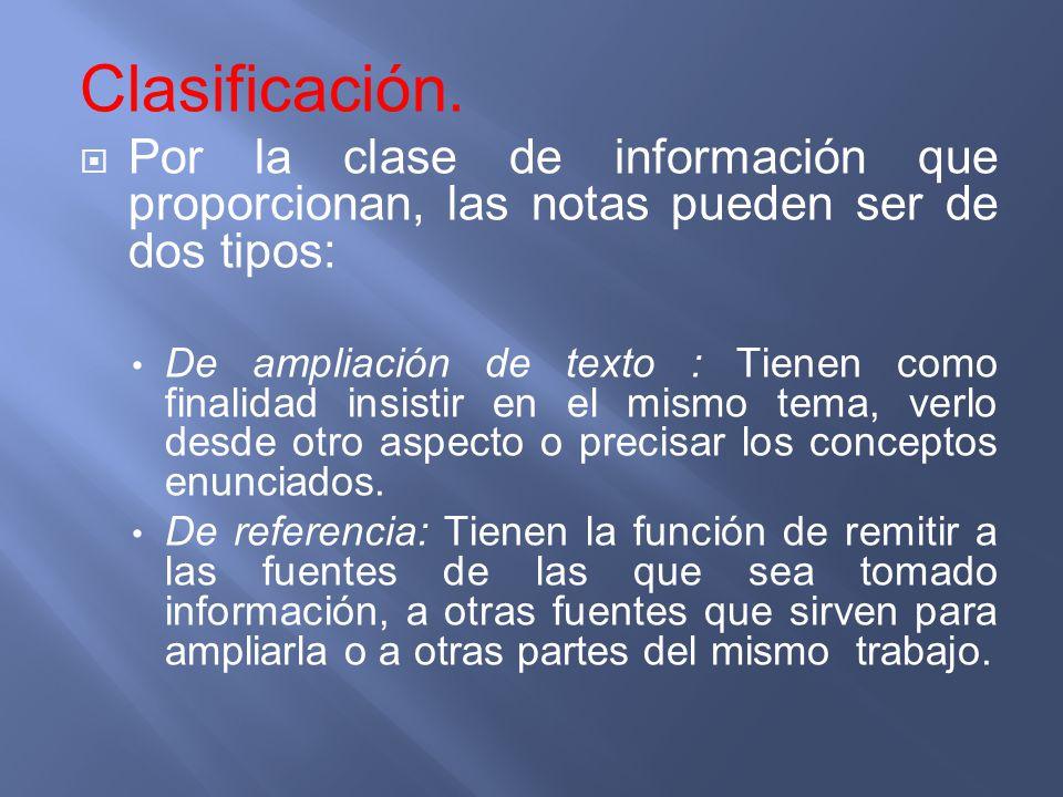 Clasificación. Por la clase de información que proporcionan, las notas pueden ser de dos tipos: De ampliación de texto : Tienen como finalidad insisti