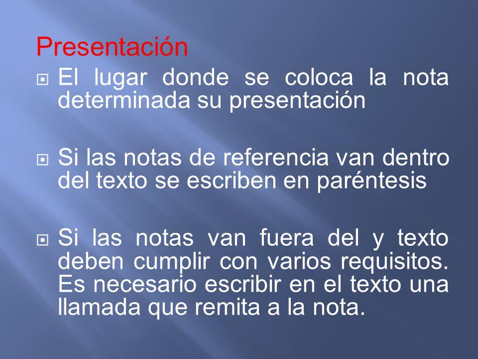 Presentación El lugar donde se coloca la nota determinada su presentación Si las notas de referencia van dentro del texto se escriben en paréntesis Si